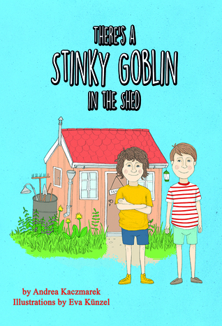 There's a Stinky Goblin in the Shed by Andrea Kaczmarek; Illustrated by Eva Künzel